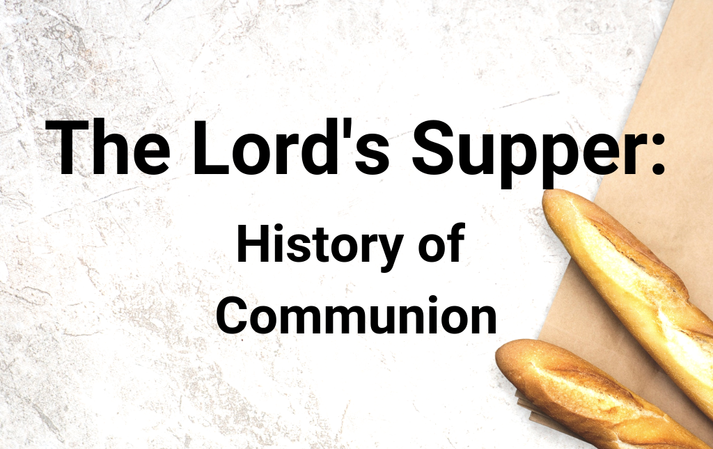 The Lord's Supper: History of Communion
